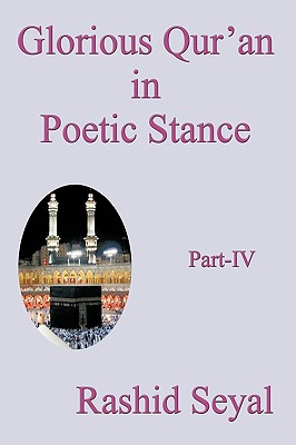 Glorious Qur'an in Poetic Stance, Part IV: With Scientific Elucidations - Rashid Seyal, Seyal