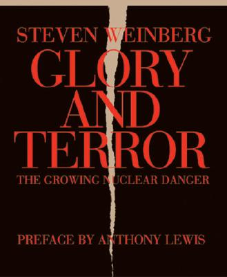 Glory and Terror: The Growing Nuclear Danger - Weinberg, Steven, and Lewis, Anthony F (Preface by)