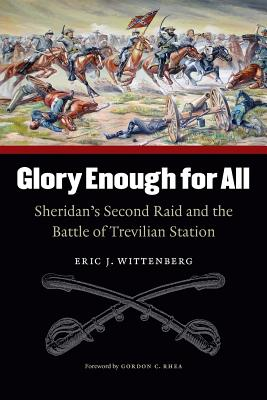 Glory Enough for All: Sheridan's Second Raid and the Battle of Trevilian Station - Wittenberg, Eric J, and Rhea, Gordon C (Foreword by)