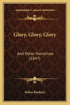 Glory, Glory, Glory: And Other Narratives (1847) - Bunbury, Selina
