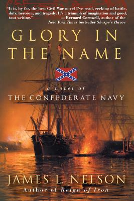 Glory in the Name: A Novel of the Confederate Navy - Nelson, James L