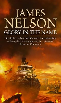 Glory in the Name: A Novel of the Confederate Navy - Nelson, James