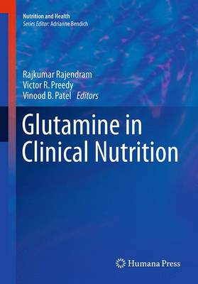 Glutamine in Clinical Nutrition - Rajendram, Rajkumar (Editor), and Preedy, Victor R (Editor), and Patel, Vinood B (Editor)