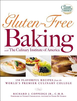 Gluten-Free Baking with the Culinary Institute of America: 150 Flavorful Recipes from the World's Premier Culinary College - Coppedge, Richard J