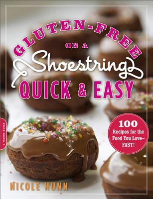 Gluten-Free on a Shoestring, Quick and Easy: 100 Recipes for the Food You Love -- Fast! - Hunn, Nicole