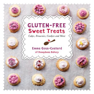 Gluten-Free Sweet Treats: Cakes, Brownies, Cookies and More - Goss-Custard, Emma