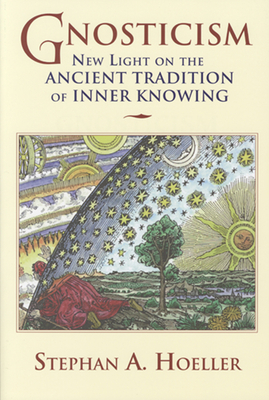 Gnosticism: New Light on the Ancient Tradition of Inner Knowing - Hoeller, Stephan
