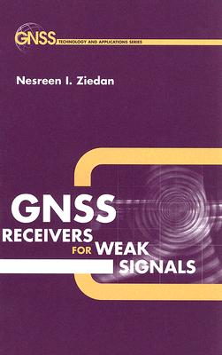 GNSS Receivers for Weak Signals - Ziedan, Nesreen I