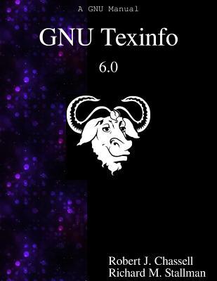 Gnu Texinfo 6.0: The Gnu Documentation Format - Chassell, Robert J, and Stallman, Richard M