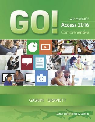 GO! with Microsoft Access 2016 Comprehensive - Gaskin, Shelley, and Graviett, Nancy