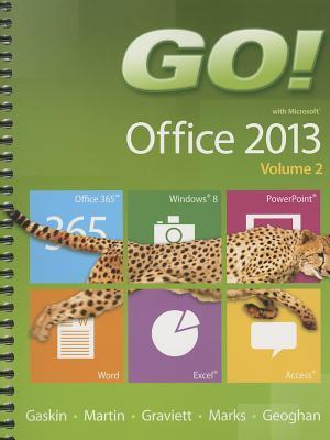 GO! with Microsoft Office 2013 Volume 2 - Gaskin, Shelley, and Martin, Carol L., and Graviett, Nancy