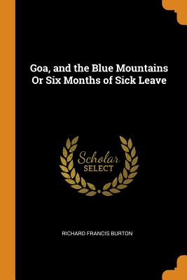 Goa, and the Blue Mountains or Six Months of Sick Leave - Burton, Richard Francis