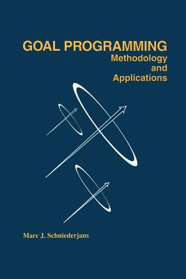Goal Programming: Methodology and Applications: Methodology and Applications - Schniederjans, Marc J.