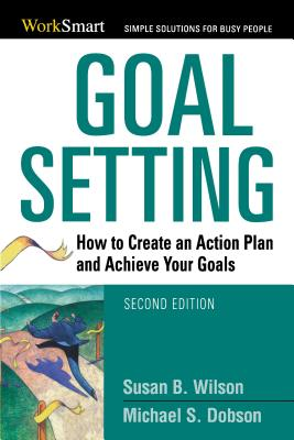 Goal Setting: How to Create an Action Plan and Achieve Your Goals - Wilson, Susan B, and Dobson, Michael S