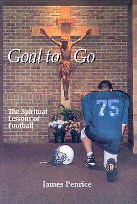Goal to Go: The Spiritual Lessons of Football - Penrice, James