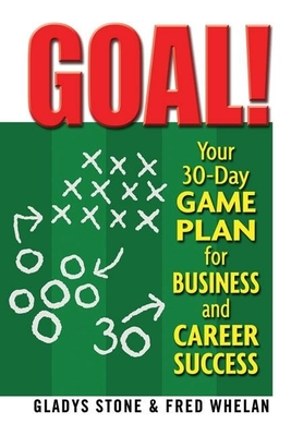 Goal!: Your 30-Day Game Plan for Business and Career Success - Stone, Gladys, and Whelan, Fred