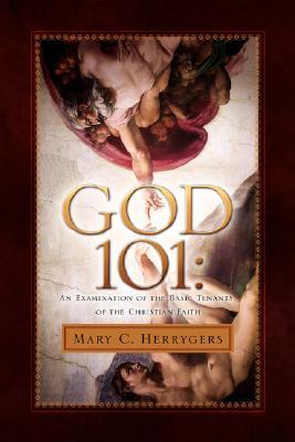 God 101: An Examination of the Basic Tenants of the Christian Faith - Herrygers, Mary C