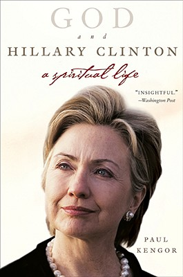 God and Hillary Clinton: A Spiritual Life - Kengor, Paul, PH.D.
