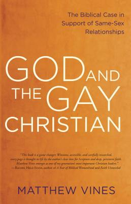 God and the Gay Christian: The Biblical Case in Support of Same-Sex Relationships - Vines, Matthew