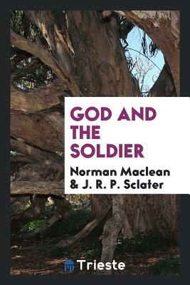 God and the Soldier - MacLean, Norman, Professor, and Sclater, J R P