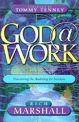 God at Work: Discovering the Anointing for Business - Marshall, Rich, and Tenney, Tommy