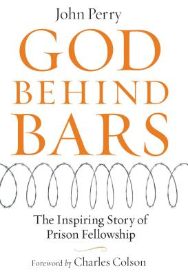 God Behind Bars: The Amazing Story of Prison Fellowship - Perry, John