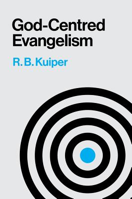 God Centered Evangelism - Kuiper, R B