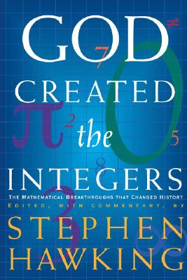 God Created the Integers: The Mathematical Breakthroughs That Changed History -