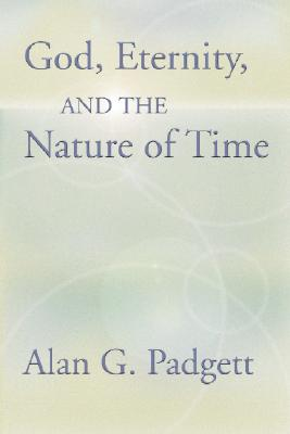 God, Eternity and the Nature of Time - Padgett, Alan G