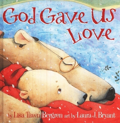 God Gave Us Love - Bergren, Lisa Tawn