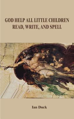 God Help All Little Children Read, Write and Spell - Duck, Ian