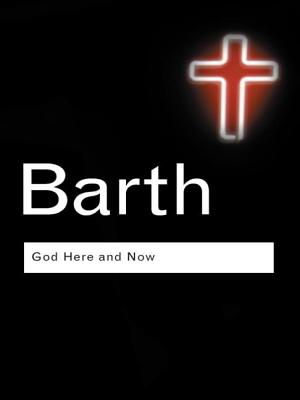 God Here and Now - Barth, Karl