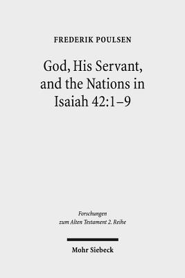 God, His Servant, and the Nations in Isaiah 42:1-9: Biblical Theological Reflections After Brevard S. Childs and Hans Hubner - Poulsen, Frederik