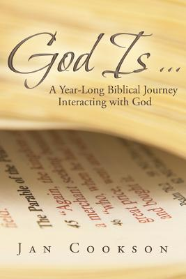 God Is ...: A Year-Long Biblical Journey Interacting with God - Cookson, Jan