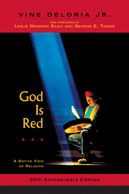 God Is Red: A Native View of Religion, 30th Anniversary Edition - Deloria Jr, Vine, and Silko, Leslie (Foreword by), and Tinker, George E (Foreword by)