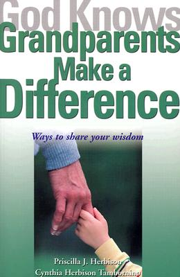 God Knows Grandparents Make a Difference: Ways to Share Your Wisdom - Herbison, Priscilla J, and Tambornino, Cynthia