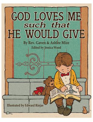 God Loves Me Such: That He Would Give - Mize, Gaven M, and Mize, Ashlee, and Riojas, Edward