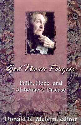 God Never Forgets: Memory and Hope for Alzheimer's Patient's - McKim, Donald K