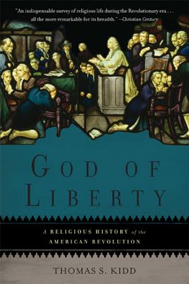 God of Liberty: A Religious History of the American Revolution - Kidd, Thomas S