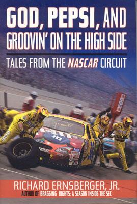 God, Pepsi, and Groovin' on the High Side: Tales from the NASCAR Circuit - Ernsberger, Richard, Jr.