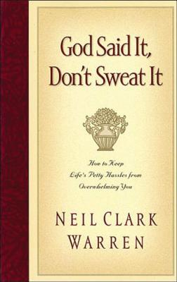 God Said It, Don't Sweat It: Sound Encouragement to Keep the Little Things from Overwhelming You - Warren, Neil Clark, Dr.