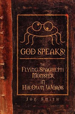 God Speaks! the Flying Spaghetti Monster in His Own Words - Smith, Jon
