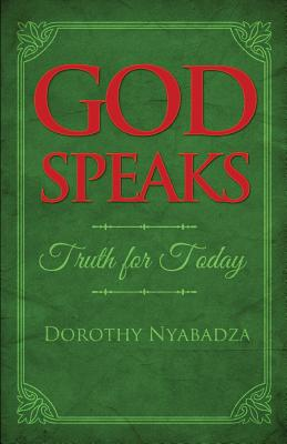 God Speaks: Truth for Today - Nyabadza Ojacore, Dorothy
