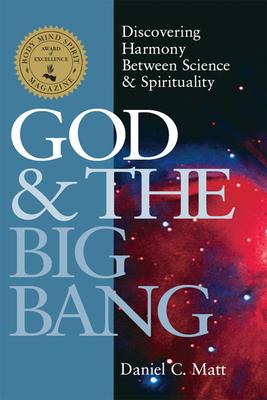 God & the Big Bang: Discovering Harmony Between Science & Spirituality - Matt, Daniel C