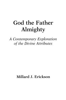 God the Father Almighty: A Contemporary Exploration of the Divine Attributes - Erickson, Millard J