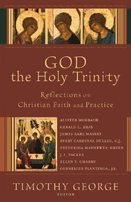 God the Holy Trinity: Reflections on Christian Faith and Practice - George, Timothy (Editor)