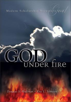 God Under Fire: Modern Scholarship Reinvents God - Huffman, Douglas S (Editor), and Johnson, Eric L (Editor), and Geivett, R Douglas (Contributions by)