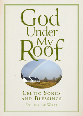 God Under My Roof: Celtic Songs & Blessings - De Waal, Esther