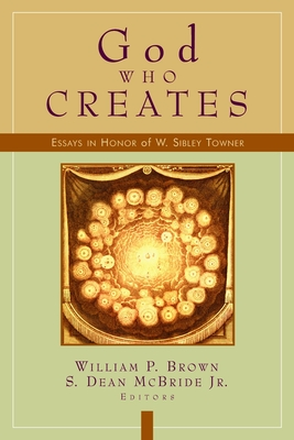God Who Creates: Essays in Honor of W. Sibley Towner - McBride, S Dean (Editor)