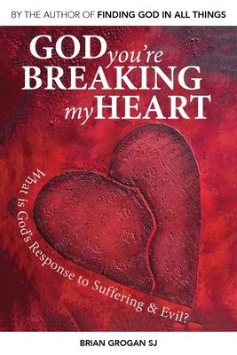 God You're Breaking My Heart - Grogan, Brian